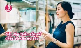 Những thắc mắc thường gặp của mẹ bầu về chăm sóc da