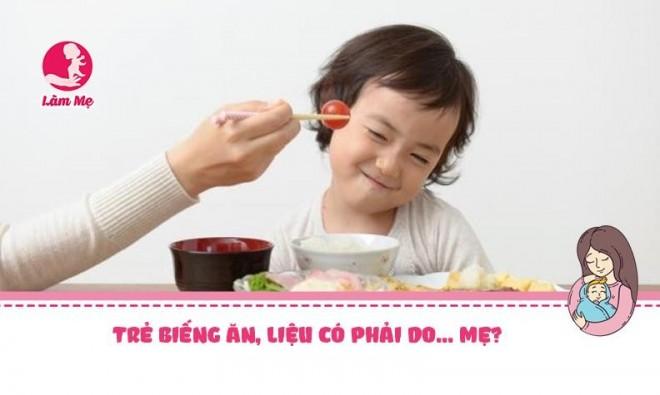 Trẻ biếng ăn, liệu có phải do... mẹ?