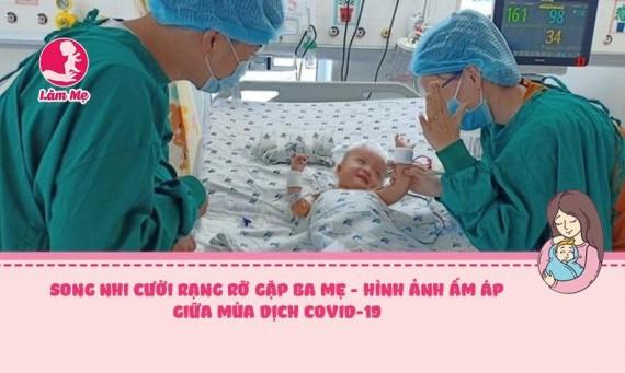 Song Nhi cười rạng rỡ gặp ba mẹ - hình ảnh ấm áp giữa mùa dịch COVID-19