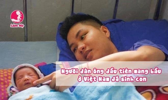 Người đàn ông đầu tiên của Việt Nam mang bầu đã sinh ra một thiên thần đáng yêu