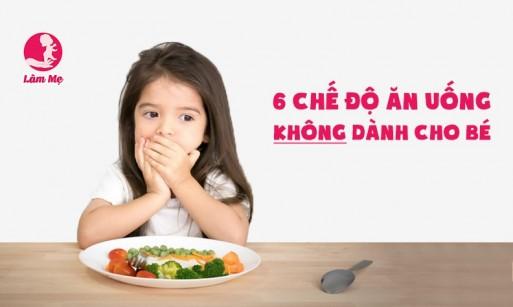 6 chế độ ăn uống không dành cho trẻ con