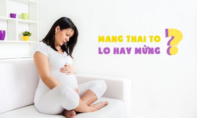 Mang thai to, lo hơn mừng