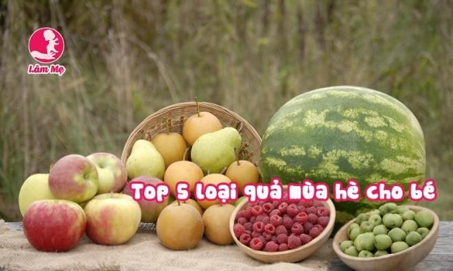 Top 5 loại quả tốt nhất cho trẻ vào mùa hè