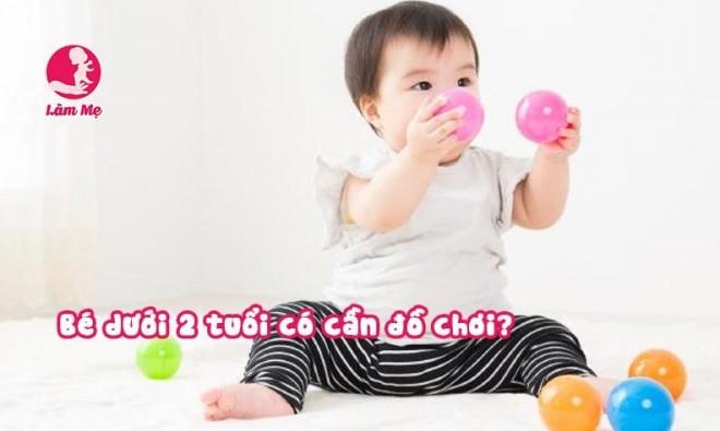 Bé dưới 2 tuổi có cần đồ chơi như mẹ vẫn nghĩ?