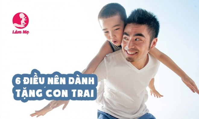 6 điều bố mẹ nên dành tặng con trai