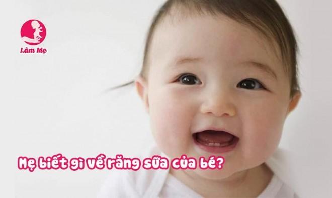 Mẹ biết gì về răng sữa của bé?