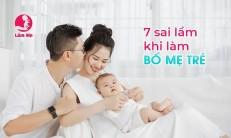 Bố mẹ trẻ và 7 sai lầm dễ mắc phải lúc chăm con vừa chào đời