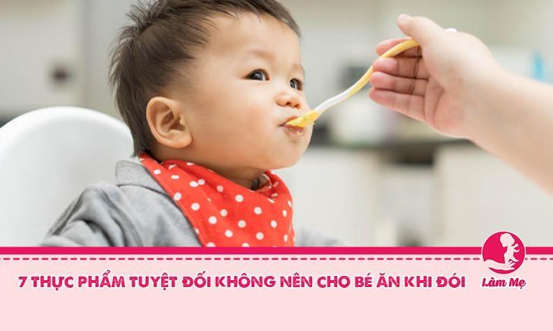 Thực phẩm cho bé khi đói mẹ cần tuyệt đối lưu ý tránh xa