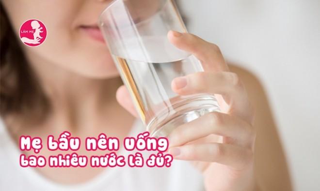 Có phải mẹ bầu cứ uống nhiều nước là tốt?