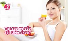 Vì sao bà bầu lại thèm chua?