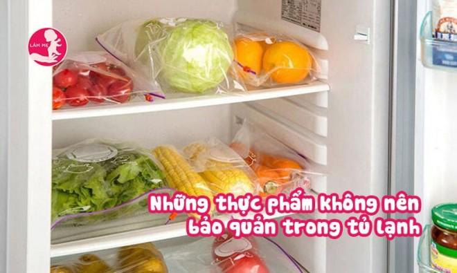 Những thực phẩm không nên giữ trong tủ lạnh