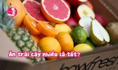 7 loại trái cây không phải ăn nhiều là tốt