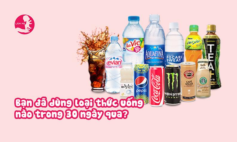 Vui lòng cho biết bạn đã uống loại nước uống nào dưới đây trong 30 ngày qua (Có thể chọn tất cả các lựa chọn đúng với bạn)