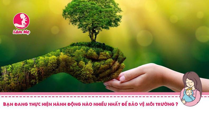 Bạn đang thực hiện hành động nào nhiều nhất để bảo vệ môi trường?